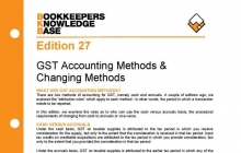 Edition 27 - GST Accounting Methods and Changing Methods